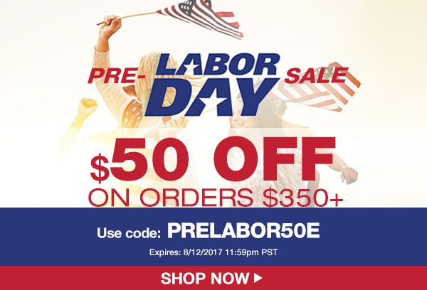 Pre0 Labor Day Sale Get Ready For Labor Day With $50 Off Your Order