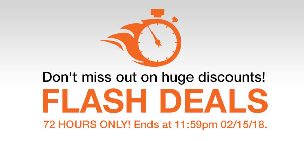 Don\t miss out on huge discounts. Flash Deal 72 Hours Only! Ends at 11:59pm 02/15/18.