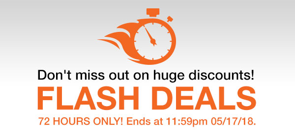 Don\t miss out on huge discounts. Flash Deal 72 Hours Only! Ends at 11:59pm 05/17/18.